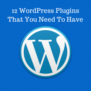 12 WordPress Plugins That You Need To Have