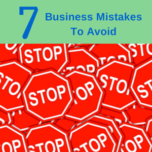 7 Business Mistakes To Avoid