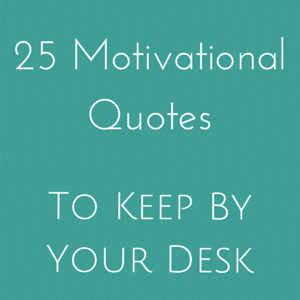 25 Motivational Quotes To Keep By Your Desk  Marc\u002639;s Blog