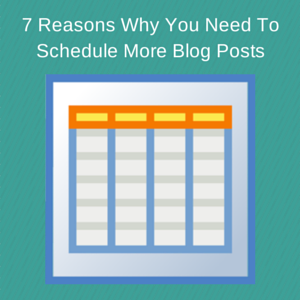 7 Reasons Why You Need To Schedule More Blog Posts