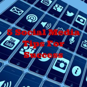 5 Social Media Tips For Success