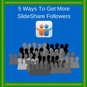 5 Ways To Get More SlideShare Followers