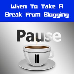 Blogging break