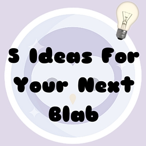 5 Ideas For Your Next Blab